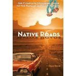 Native Roads: The Complete Motoring Guide to the Navajo and Hopi Nations