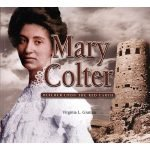 Mary Colter: Builder Upon the Red Earth