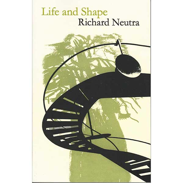Life and Shape: The Autobiography of Richard Neutra